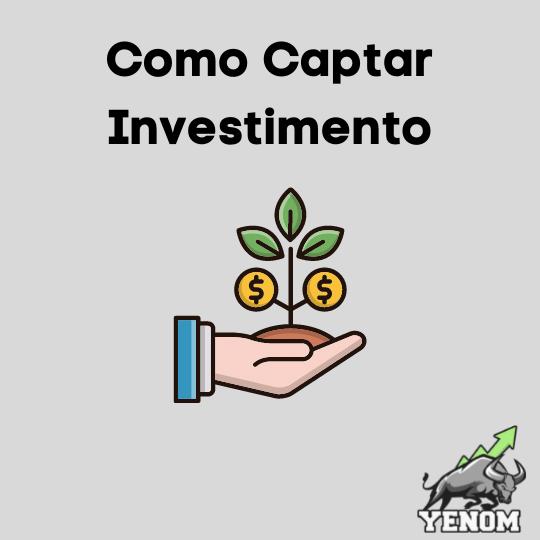 Como Captar investimento
